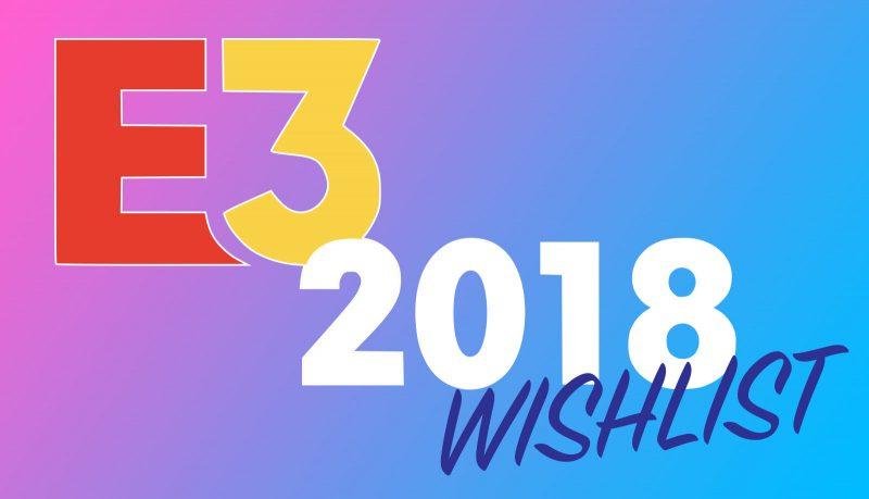 E3 2018 Wishlist